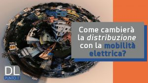 Come cambierà la distribuzione con la mobilità elettrica?
