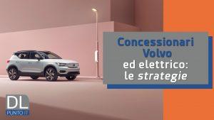 Volvo: concessionari, vero motore dell'elettrificazione