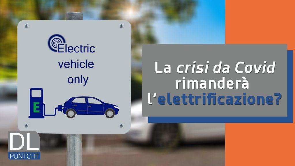 La crisi da Coronavirus rimanderà l'elettrificazione del settore auto?