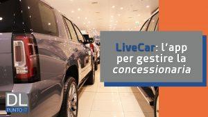 LiveCar: l'app per gestire al meglio la concessionaria