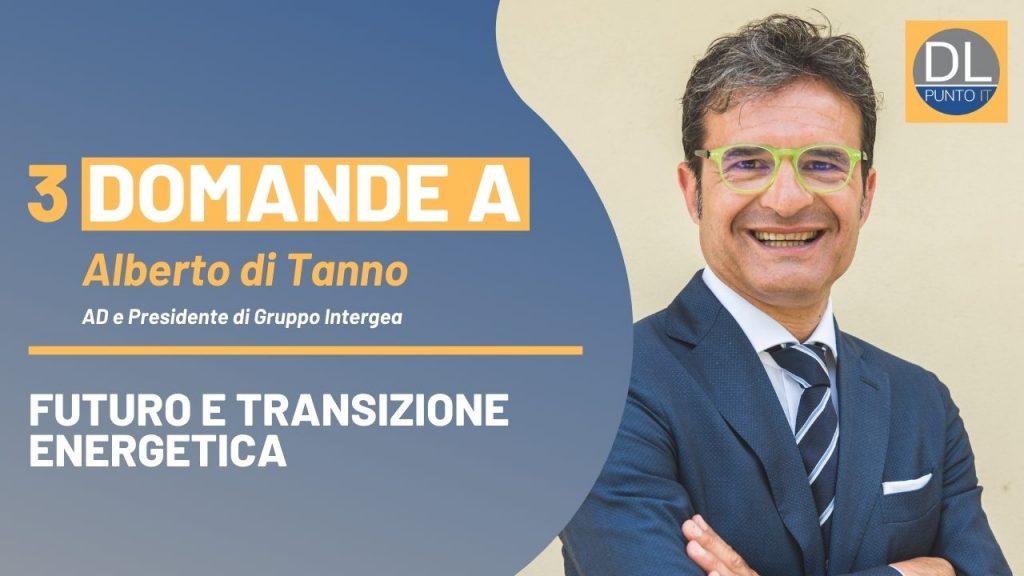 Transizione energetica e futuro: il punto con Alberto Di Tanno (Intergea)